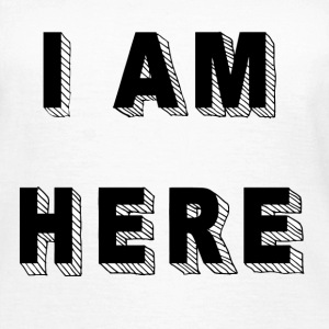 I am here - Frauen T-Shirt