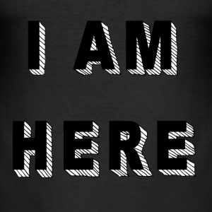 I am here - Men's Slim Fit T-Shirt