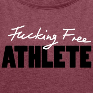 Fucking Free Athlete w T-Shirts - Women's T-shirt with rolled up sleeves