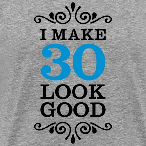 I Make 30 Look Good Camisetas - Camiseta premium hombre