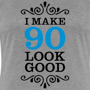 I Make 90 Look Good T-skjorter - Premium T-skjorte for kvinner