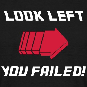 Look Left - Fail! T-Shirts - Männer T-Shirt