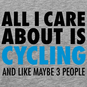 All I Care About Is Cycling... Camisetas - Camiseta premium hombre
