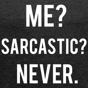 Sarcastic T-Shirts - Women's T-shirt with rolled up sleeves