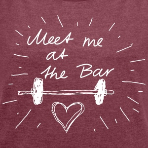 Meet me at the bar T-Shirts - Women's T-shirt with rolled up sleeves