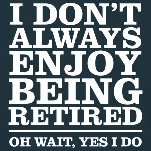 I Don\'t Always Enjoy Being Retired... Magliette - Maglietta da uomo