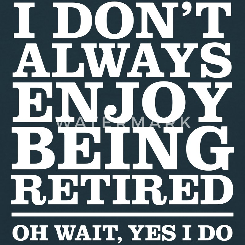 I Don\'t Always Enjoy Being Retired... T-skjorter - T-skjorte for menn