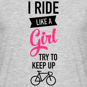 I Ride Like A Girl - Try To Keep Up T-Shirts - Men's T-Shirt
