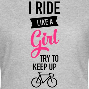 I Ride Like A Girl - Try To Keep Up T-Shirts - Women's T-Shirt