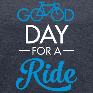 Good Day For A Ride T-Shirts - Frauen T-Shirt mit gerollten Ärmeln