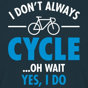 I Don\'t Always Cycle - Oh Wait, Yes I Do T-shirts - Mannen T-shirt