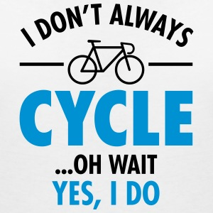 I Don\'t Always Cycle - Oh Wait, Yes I Do T-shirts - Vrouwen T-shirt met V-hals