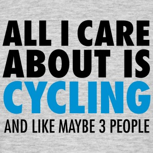 All I Care About Is Cycling... T-shirts - Mannen T-shirt