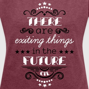 Exiting Things 2C T-Shirts - Frauen T-Shirt mit gerollten Ärmeln