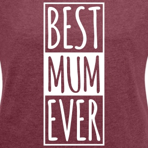 Best Mum Ever T-Shirts - Women's T-shirt with rolled up sleeves