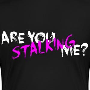 Are You Stalking Me? White - Frauen Premium T-Shirt
