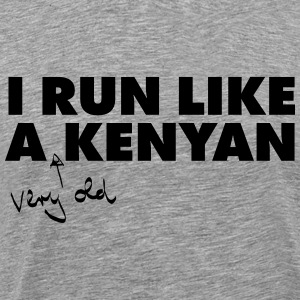 I Run Like A (Very Old) Kenyan T-shirts - Mannen Premium T-shirt