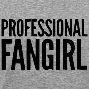 PROFESSIONAL FAN GIRL GROUPIE T-Shirts - Men's Premium T-Shirt