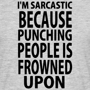 NOT ;-) I IT SARCASTICALLY - BECAUSE I'M HITTING PEOPLE T-Shirts - Men's T-Shirt
