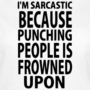 NOT ;-) I IT SARCASTICALLY - BECAUSE I'M HITTING PEOPLE T-Shirts - Women's T-Shirt