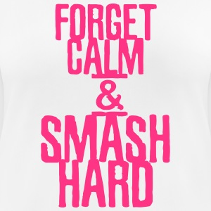 Forget calm and smash hard - Frauen T-Shirt atmungsaktiv