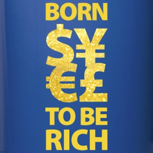 born to be rich Euro Dollar Gold reich Geld Money - Tasse einfarbig