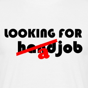 looking for handjob - T-shirt Homme