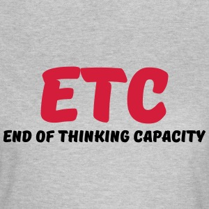 ETC - End of thinking capacity T-skjorter - T-skjorte for kvinner