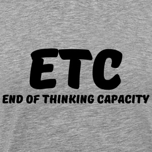 ETC - End of thinking capacity Tee shirts - T-shirt Premium Homme