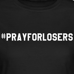Pray for losers T-shirts - Vrouwen T-shirt
