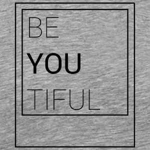 25-30 Be You Tiful T-Shirts - Männer Premium T-Shirt