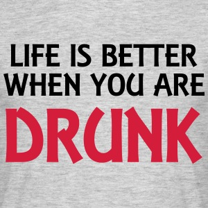 Life is better when you are drunk T-shirts - Herre-T-shirt