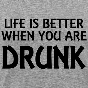 Life is better when you are drunk T-shirts - Herre premium T-shirt