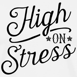 High On Stress T-Shirts - Männer Premium T-Shirt