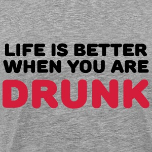 Life is better when you are drunk T-Shirts - Männer Premium T-Shirt