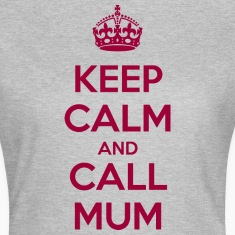 Keep Calm and Call Mum T-Shirts