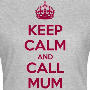 Keep Calm and Call Mum Tee shirts - T-shirt Femme