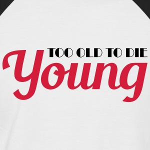 Too old to die young T-Shirts - Männer Baseball-T-Shirt