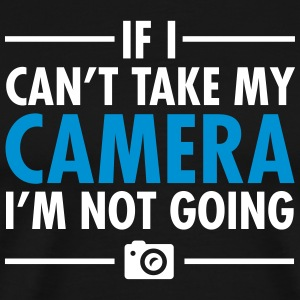 If I Can't Take My Camera - I'm Not Going T-Shirts - Männer Premium T-Shirt