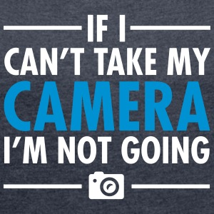 If I Can\'t Take My Camera - I\'m Not Going Tee shirts - T-shirt Femme à manches retroussées