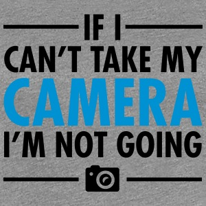 If I Can\'t Take My Camera - I\'m Not Going T-Shirts - Women's Premium T-Shirt