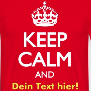 KEEP CALM AND (eigener Text) - Männer T-Shirt