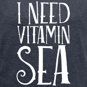 I Need Vitamin Sea T-Shirts - Frauen T-Shirt mit gerollten Ärmeln