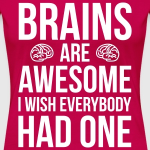 Brains Are Awesome Funny Quote T-Shirts - Women's Premium T-Shirt