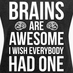 Brains Are Awesome Funny Quote T-Shirts