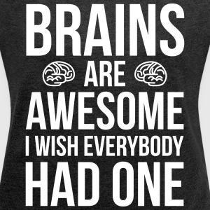 Brains Are Awesome Funny Quote T-Shirts - Women's T-shirt with rolled up sleeves