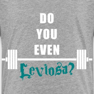 Do you even Leviosa white T-Shirts - Kinder Premium T-Shirt