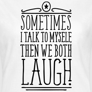 White Sometimes we both laugh T-Shirts - Women's T-Shirt