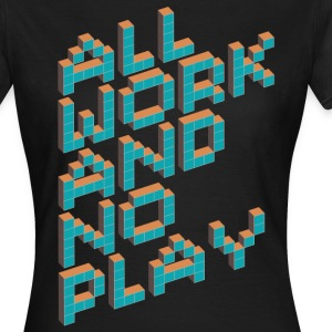 All Work and No Play T-Shirts - Frauen T-Shirt