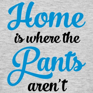 Home Is Where The Pants Aren\'t Camisetas - Camiseta hombre